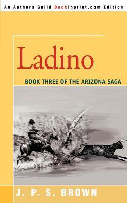Ladino: The Arizona Saga, Book III - Brown, J P S