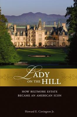 Lady on the Hill: How Biltmore Estate Became an American Icon - Covington, Howard E, Jr.