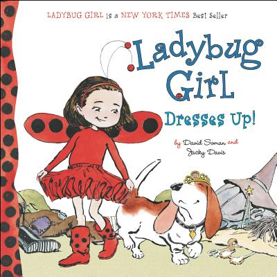 Ladybug Girl Dresses Up! - Soman, David, and Davis, Jacky