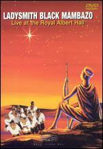 Ladysmith Black Mambazo: Live at Royal Albert Hall