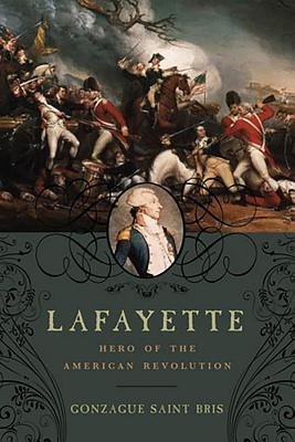 Lafayette: Hero of the American Revolution - Saint Bris, Gonzague, and Holoch, George, Professor (Translated by)