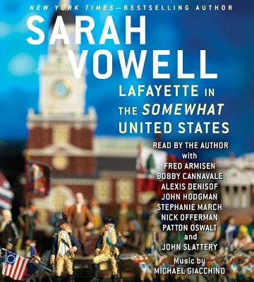Lafayette in the Somewhat United States - Vowell, Sarah, and Denisof, Alexis (Read by), and Vowell, Sarah (Read by)