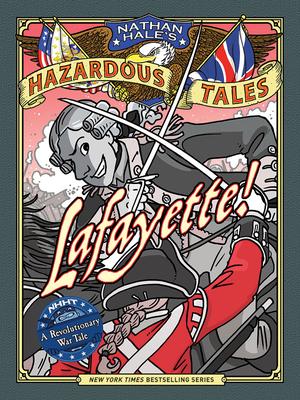 Lafayette! (Nathan Hale's Hazardous Tales #8): A Revolutionary War Tale - Hale, Nathan