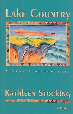Lake Country: A Series of Journeys - Stocking, Kathleen
