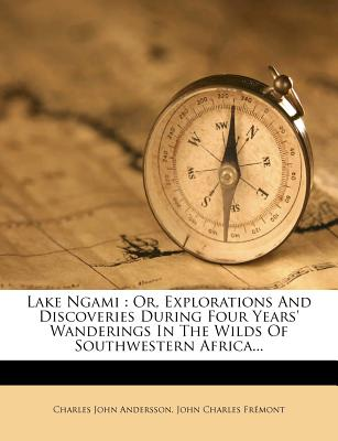 Lake Ngami; or, Explorations and discoveries, during four years' wanderings in wilds of south-western Africa - Andersson, Charles John