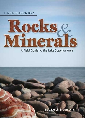 Lake Superior Rocks & Minerals - Lynch, Bob, and Lynch, Dan R