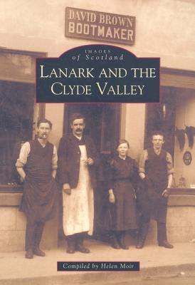 Lanark and the Clyde Valley - Moir, Helen (Compiled by)