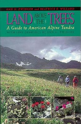 Land Above the Trees: A Guide to American Alpine Tundra - Zwinger, Ann H