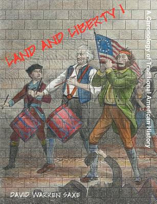 Land and Liberty I: A Chronology of Traditional American History - Saxe, David Warren