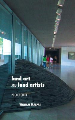 Land Art and Land Artists: Pocket Guide - Malpas, William