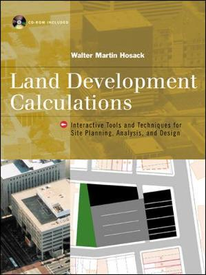 Land Development Calculations: Interactive Tools and Techniques for Site Planning, Analysis and Design - Hosack, Walter Martin
