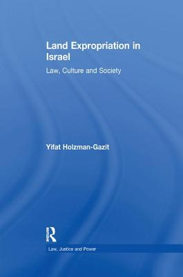 Land Expropriation in Israel: Law, Culture and Society - Holzman-Gazit, Yifat
