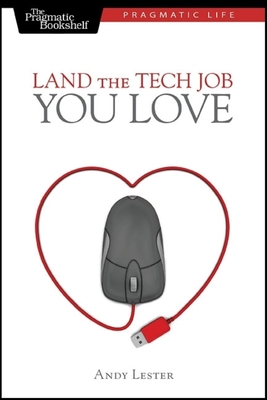 Land the Tech Job You Love - Lester, Andy