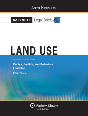 Land Use: Keyed to Courses Using Callies, Freilich, and Robert's Land Use - Aspen Publishers (Creator)