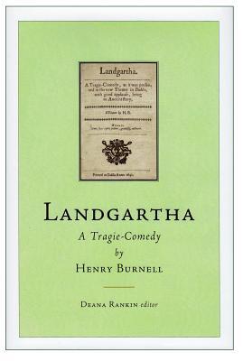 Landgartha: A Tragie-Comedy: By Henry Burnell - Rankin, Deana (Editor)