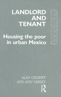 Landlord and Tenant: Housing the Poor in Urban Mexico - Gilbert, Alan