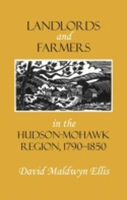 Landlords and Farmers in the Hudson-Mohawk Region 1790-1850 - Ellis, David Maldwyn