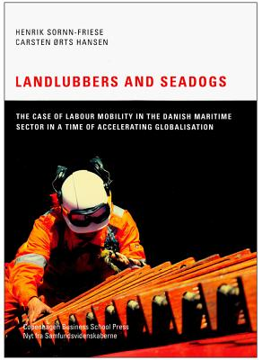 Landlubbers and Seadogs: The Case of Labour Mobility in the Danish Maritime Sector in a Time of Accelerating Globalisation - Sornn-Friese, Henrik, and Hansen, Carsten Orts