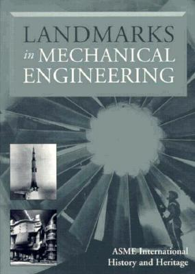 Landmarks in Mechanical Engineering - ASME International History & Heritage Committee