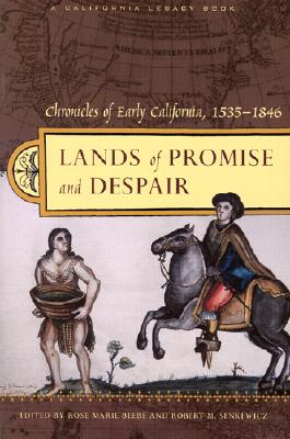 Lands of Promise and Despair Chronicles of Early California, 1535-1846 - Beebe, Rose Marie (Editor), and Senkewicz, Robert M (Editor)