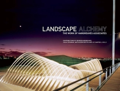 Landscape Alchemy: The Work of Hargreaves Associates - Hargreaves, George (Contributions by), and Berrizbeitia, Anita (Contributions by), and Czerniak, Julia (Contributions by)
