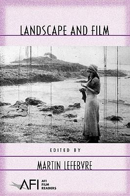 Landscape and Film - Lefebvre, Martin (Editor)