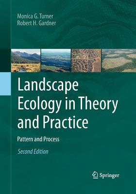 Landscape Ecology in Theory and Practice: Pattern and Process - Turner, Monica G