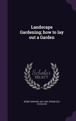 Landscape Gardening; How to Lay Out a Garden - Kemp, Edward 1817-1891 [From Old Catal (Creator)