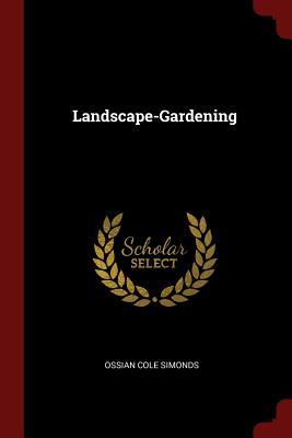 Landscape-Gardening - Simonds, Ossian Cole