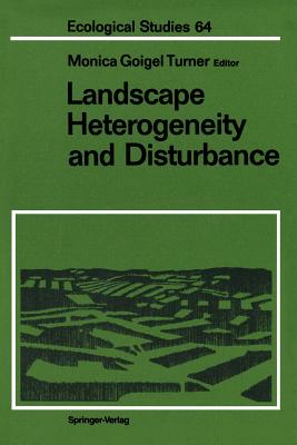 Landscape Heterogeneity and Disturbance - Bogucki, D J (Contributions by), and Turner, Monica G (Editor), and Bormann, F H (Contributions by)