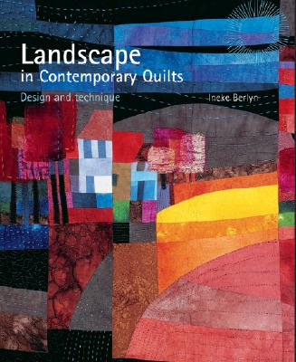 Landscape in Contemporary Quilts: Design and Technique - Berlyn, Ineke