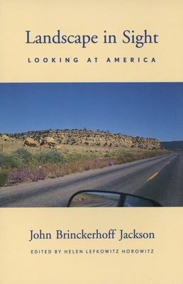 Landscape in Sight: Looking at America - Jackson, John Brinckerhoff, Mr., and Horowitz, Helen Lefkowitz (Editor)