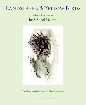 Landscape with Yellow Birds - Valente, Jose Angel, and Christensen, Tom (Translated by)
