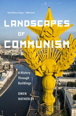 Landscapes of Communism: A History Through Buildings - Hatherley, Owen
