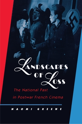 Landscapes of Loss: The National Past in Postwar French Cinema - Greene, Naomi