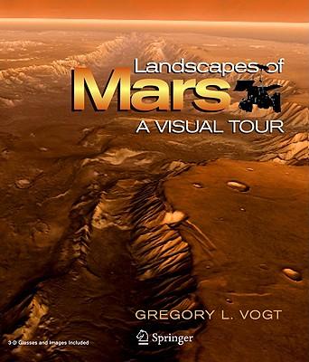 Landscapes of Mars: A Visual Tour - Vogt, Gregory L