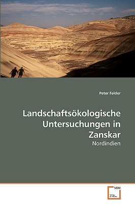 Landschaftsokologische Untersuchungen in Zanskar - Felder, Peter