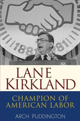 Lane Kirkland: Champion of American Labor - Puddington, Arch