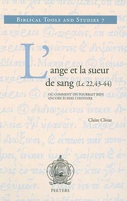 L'Ange Et la Sueur de Sang (LC 22,43-44): Ou Comment On Pourrait Bien Encore Ecrire L'Histoire - Clivaz, Claire