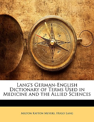 Lang's German-English Dictionary of Terms Used in Medicine and the Allied Sciences - Meyers, Milton Kayton, and Lang, Hugo