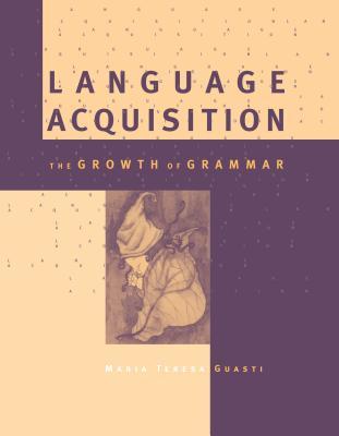 Language Acquisition: The Growth of Grammar - Guasti, Maria Teresa