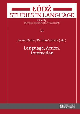 Language, Action, Interaction - Badio, Janusz (Editor), and Ciepiela, Kamila (Editor)