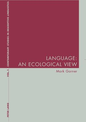 Language: An Ecological View - Garner, Mark