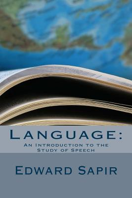 Language: An Introduction to the Study of Speech - Sapir, Edward