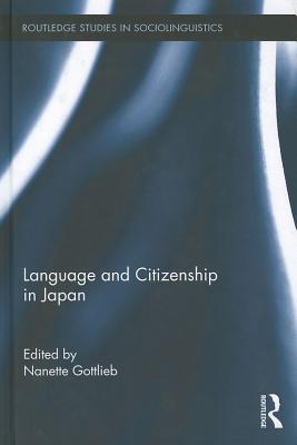 Language and Citizenship in Japan - Gottlieb, Nanette, Professor (Editor)