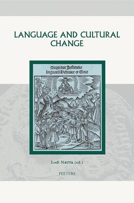 Language and Cultural Change: Aspects of the Study and Use of Language in the Later Middle Ages and the Renaissance - Nauta, L (Editor)
