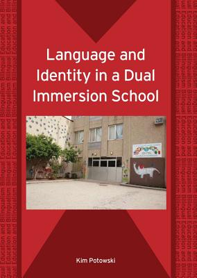 Language and Identity in a Dual Immersion School (Bilingual Education and Bilingualism) - Potowski, Kim