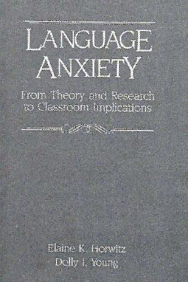 Language Anxiety: From Theory & Research to Classroom Implications - Young, Dolly J, and Horwitz, Elaine