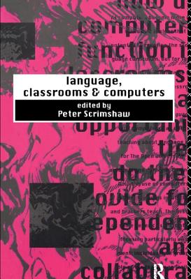 Language, Classrooms and Computers - Scrimshaw, Peter (Editor)