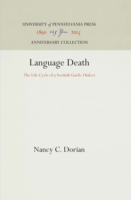 Language Death: The Life Cycle of a Scottish Gaelic Dialect - Dorian, Nancy C